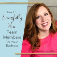 How to Successfully Hire Team Members for Your Business with Amy Gabriel of LippyClip