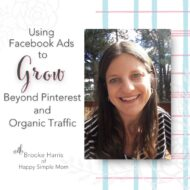 Using Facebook Ads to Grow Beyond Pinterest and Organic Traffic with Brooke Harris of Happy Simple Mom
