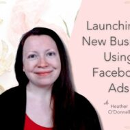Launching a New Business Using Facebook Ads with Heather O'Donnell